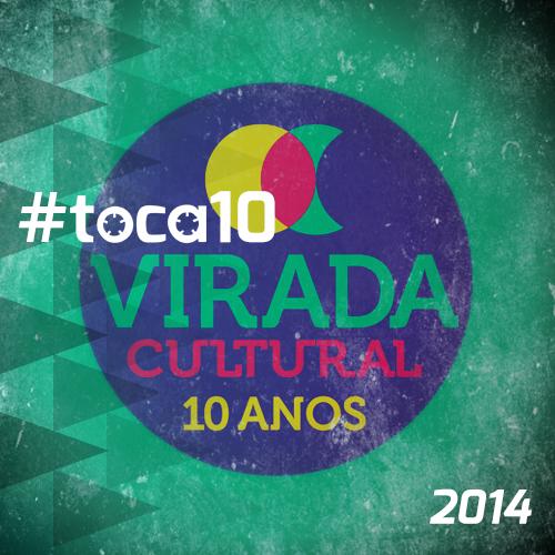 #toca10 Virada Cultural 2014