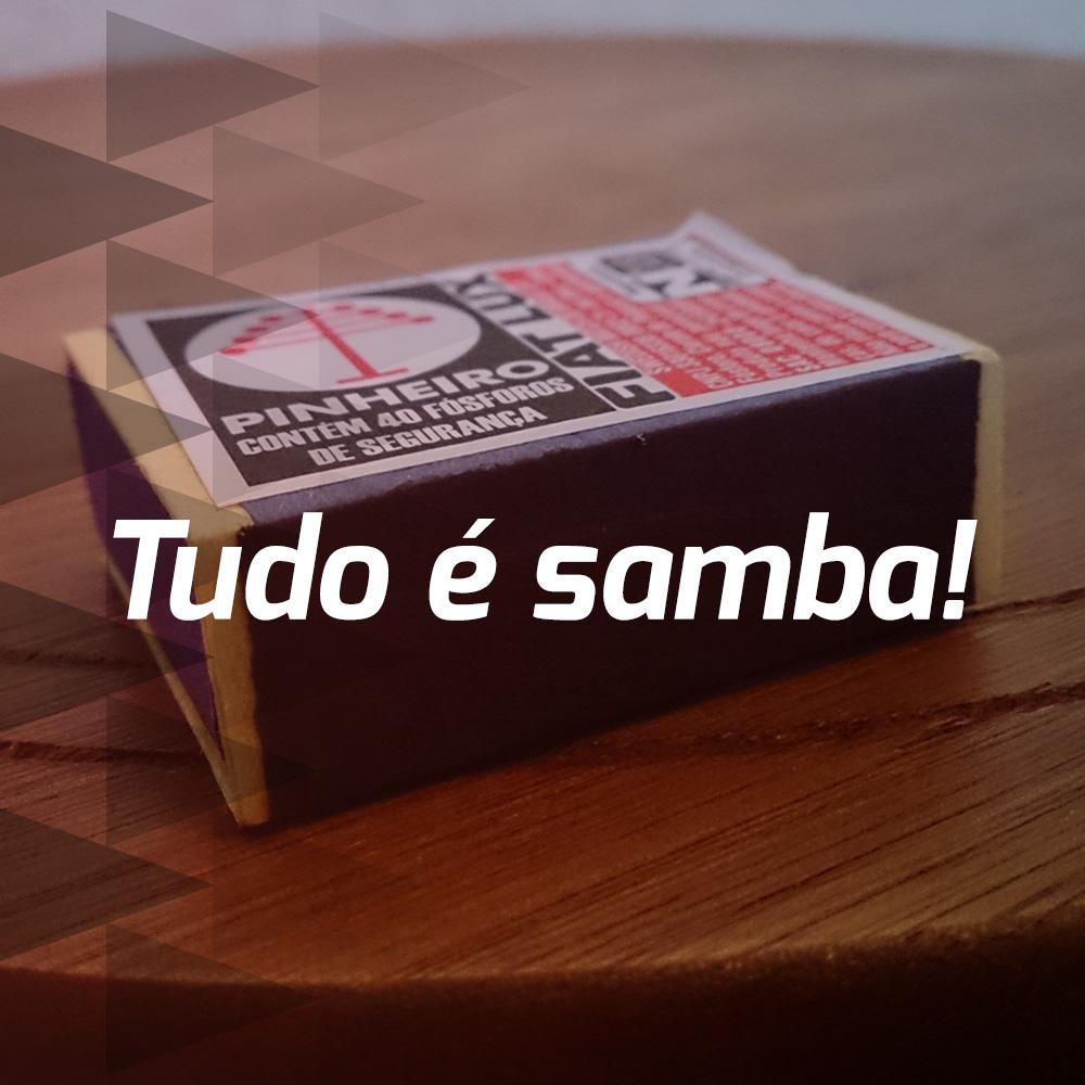 Tudo é samba!