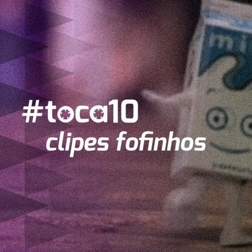 #toca10 clipes fofinhos