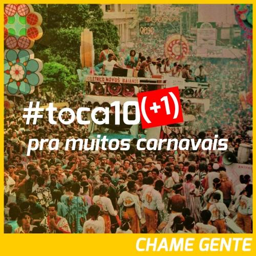 #toca10 (+1) pra muitos carnavais: CHAME GENTE