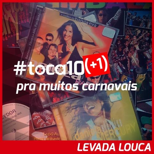 #toca10 (+1) pra muitos carnavais: LEVADA LOUCA