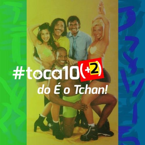 #toca10 (+2) do É o Tchan!