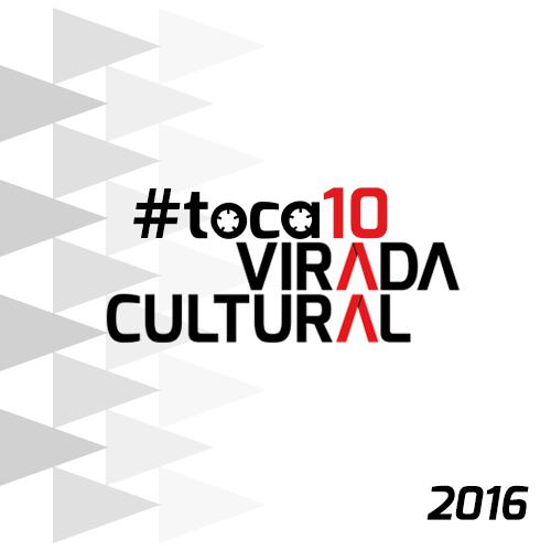 #toca10 Virada Cultural 2016