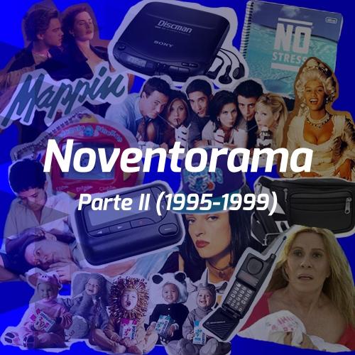 Noventorama Parte II (1995-1999)