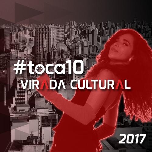 #toca10 Virada Cultural 2017