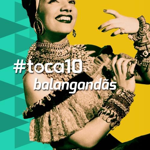 #toca10 balangandãs